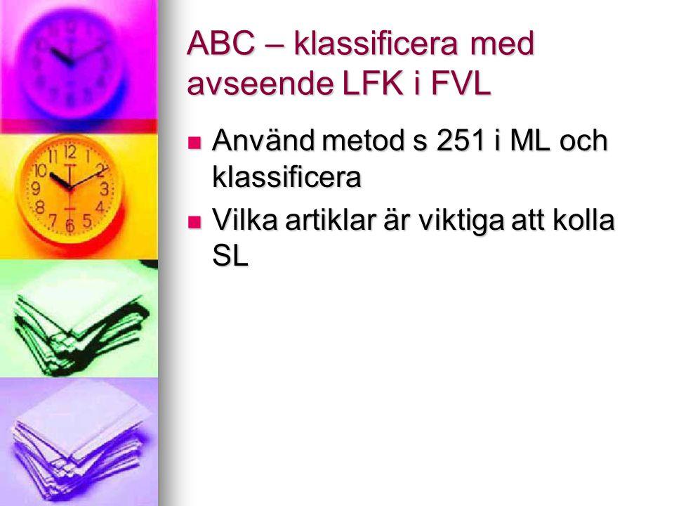 ABC – klassificera med avseende LFK i FVL Använd metod s 251 i ML och klassificera Använd metod s 251 i ML och klassificera Vilka artiklar är viktiga