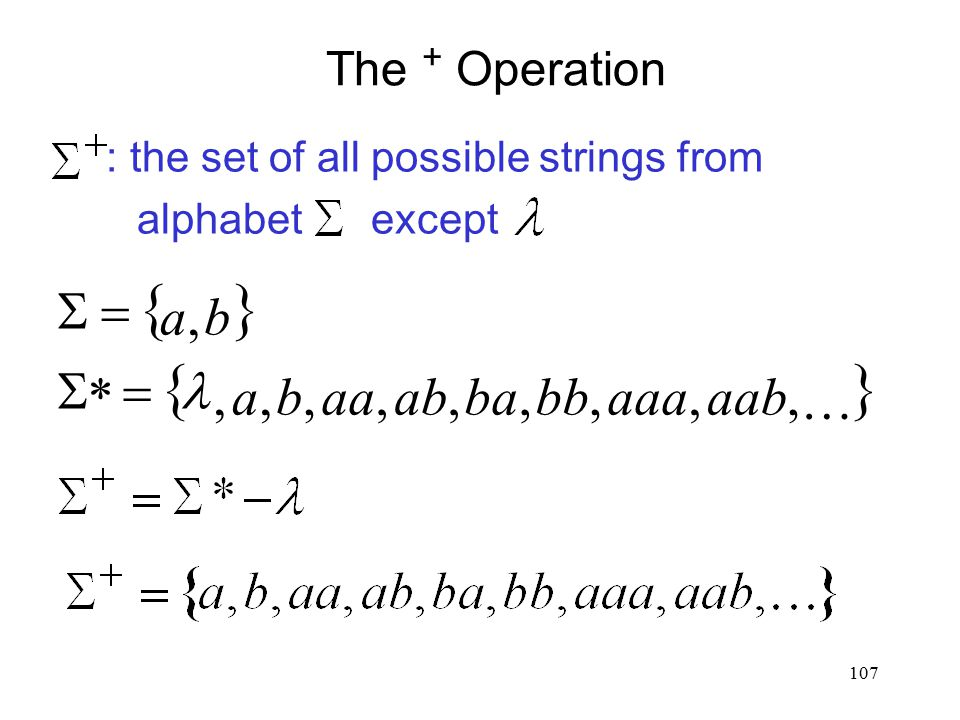 107 The + Operation : the set of all possible strings from alphabet except ,ba  ,,,,,,,,,*aabaaabbbaabaaba  