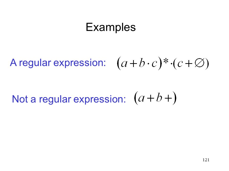 121 Examples A regular expression: Not a regular expression: