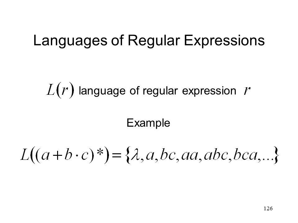 126 Languages of Regular Expressions Example language of regular expression
