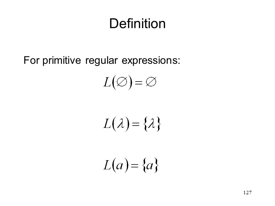 127 Definition For primitive regular expressions: