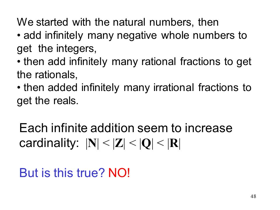 48 We started with the natural numbers, then add infinitely many negative whole numbers to get the integers, then add infinitely many rational fractio