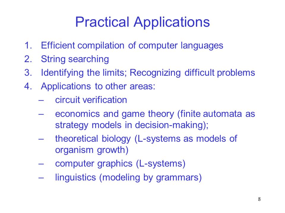 8 Practical Applications 1.Efficient compilation of computer languages 2.String searching 3.Identifying the limits; Recognizing difficult problems 4.A