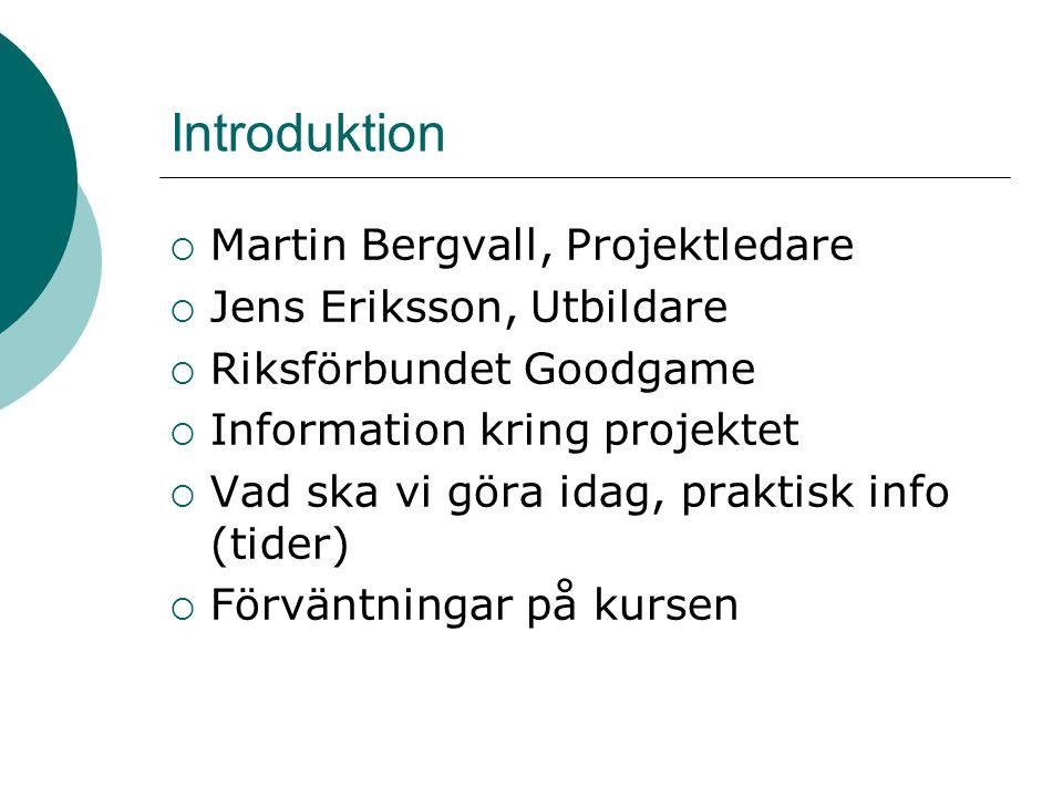 Introduktion  Martin Bergvall, Projektledare  Jens Eriksson, Utbildare  Riksförbundet Goodgame  Information kring projektet  Vad ska vi göra idag