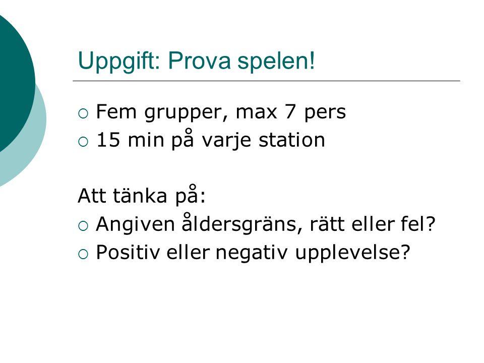 Uppgift: Prova spelen!  Fem grupper, max 7 pers  15 min på varje station Att tänka på:  Angiven åldersgräns, rätt eller fel?  Positiv eller negati