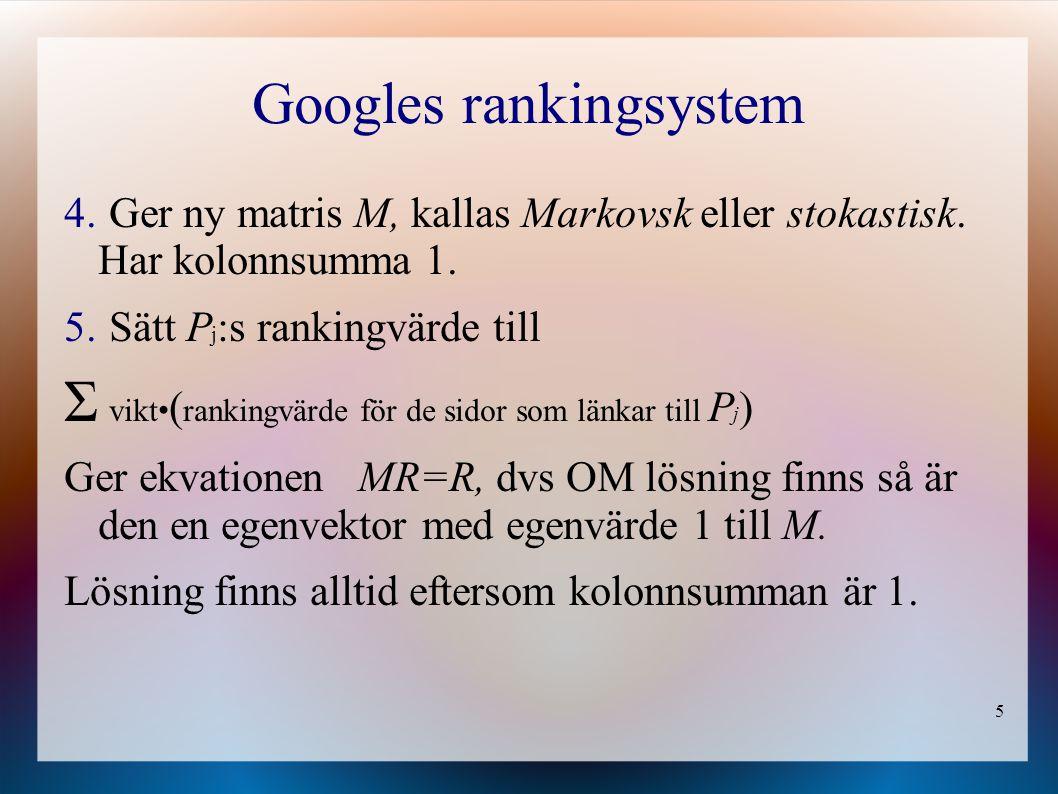 5 Googles rankingsystem 4. Ger ny matris M, kallas Markovsk eller stokastisk.