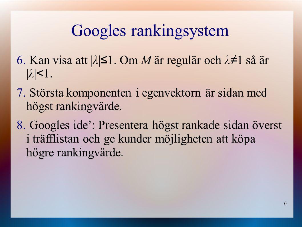 6 Googles rankingsystem 6. Kan visa att |λ| ≤ 1. Om M är regulär och λ ≠ 1 så är | λ| < 1.