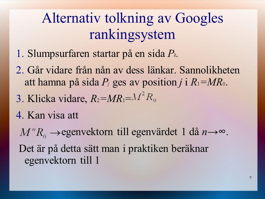7 Alternativ tolkning av Googles rankingsystem 1. Slumpsurfaren startar på en sida P k.