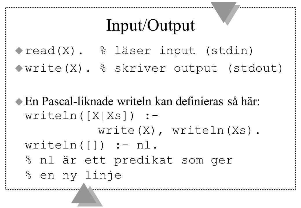 Input/Output u read(X). % läser input (stdin)  write(X).