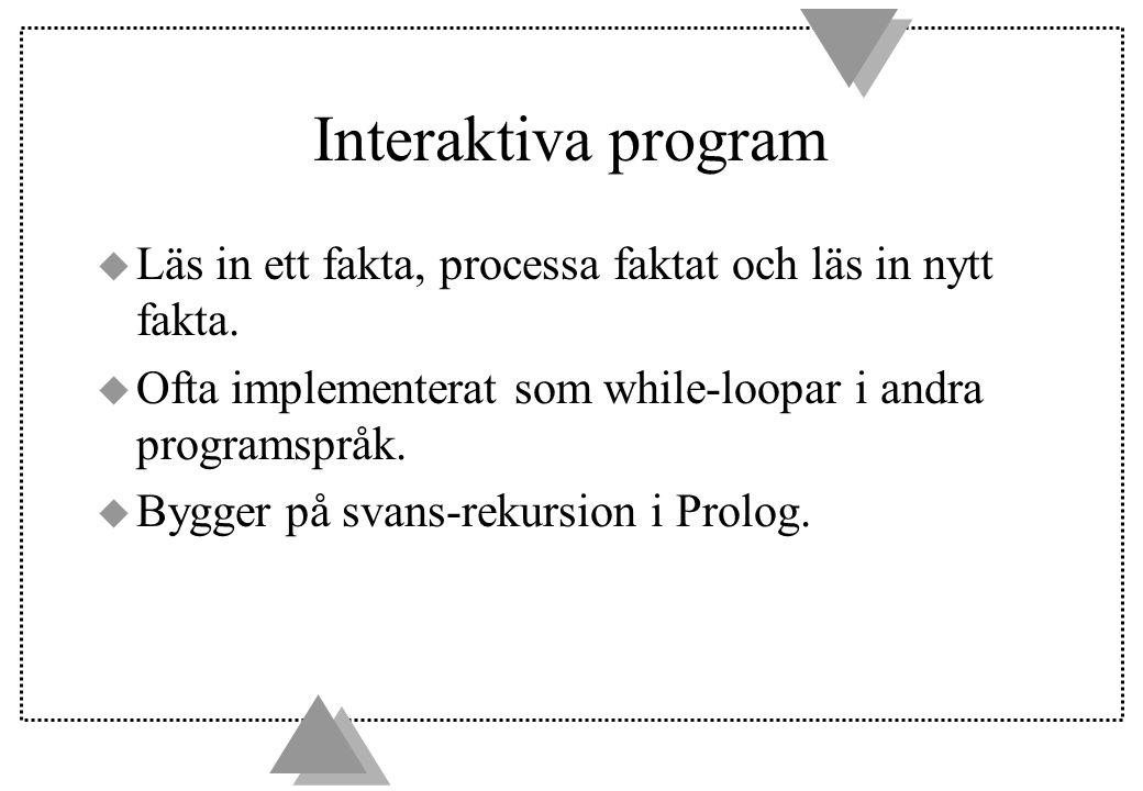 Interaktiva program u Läs in ett fakta, processa faktat och läs in nytt fakta.