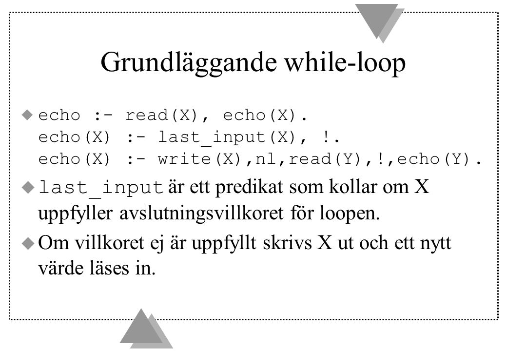 Grundläggande while-loop  echo :- read(X), echo(X).
