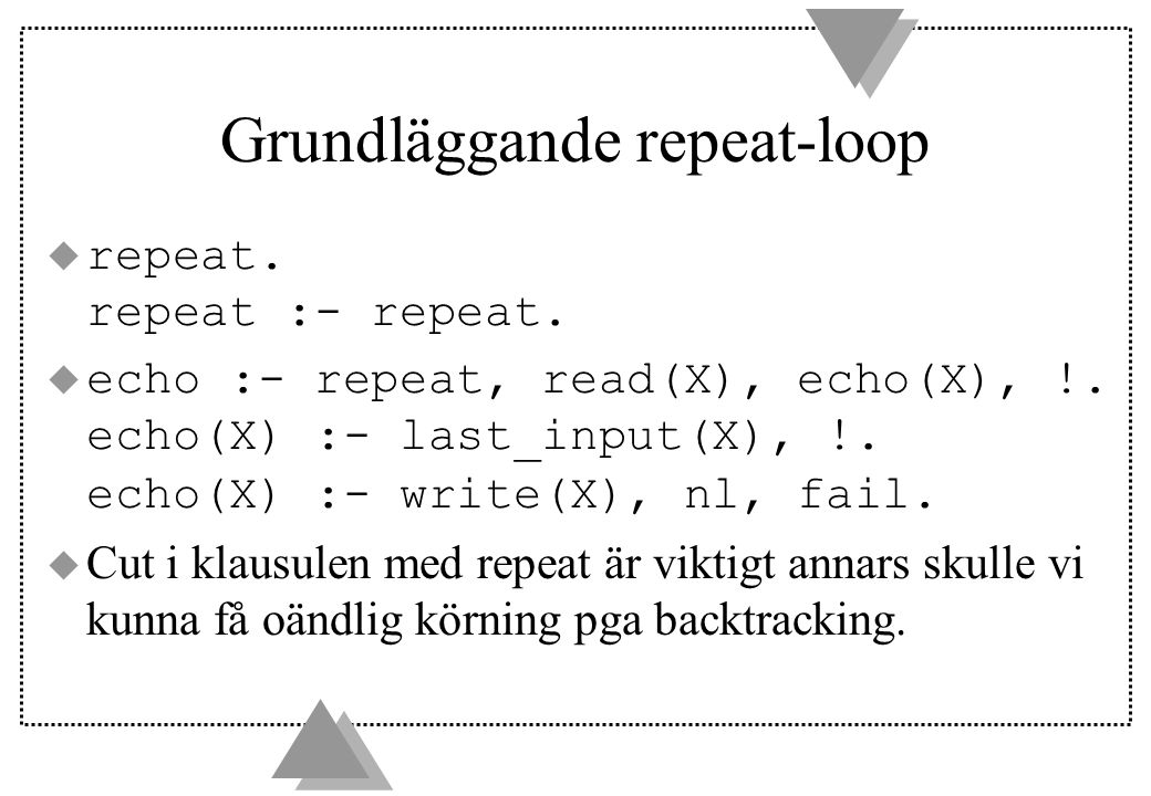 Grundläggande repeat-loop u repeat.repeat :- repeat.
