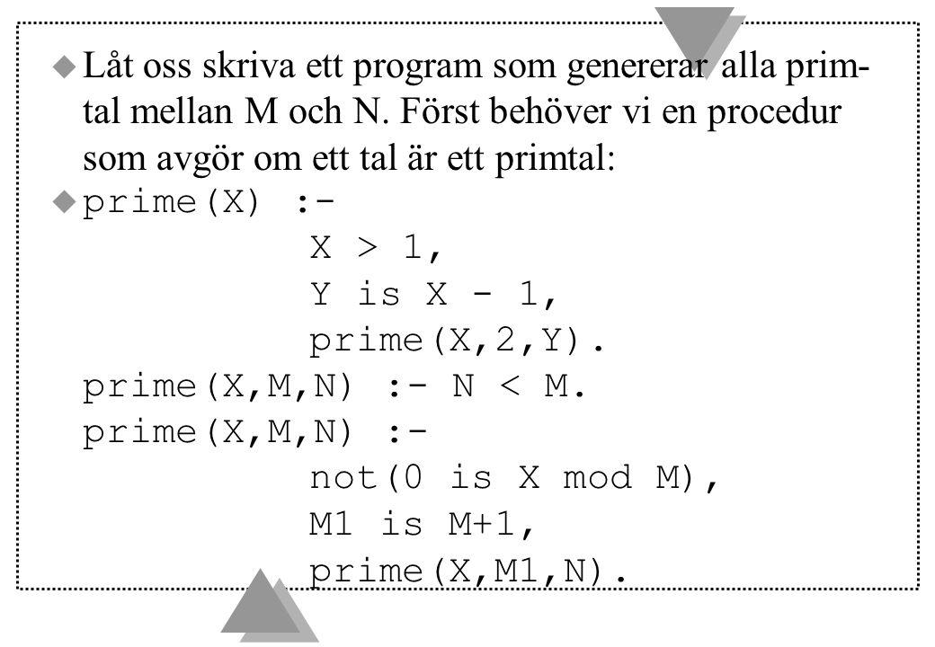 u Låt oss skriva ett program som genererar alla prim- tal mellan M och N.