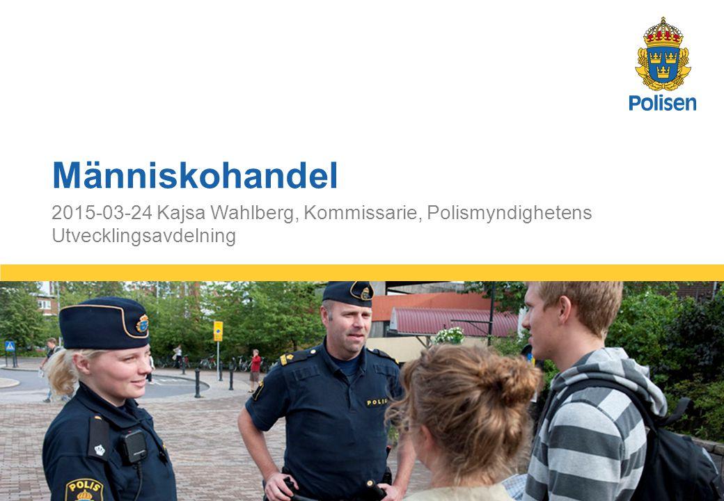 1 2015-03-24 Kajsa Wahlberg, Kommissarie, Polismyndighetens Utvecklingsavdelning Människohandel