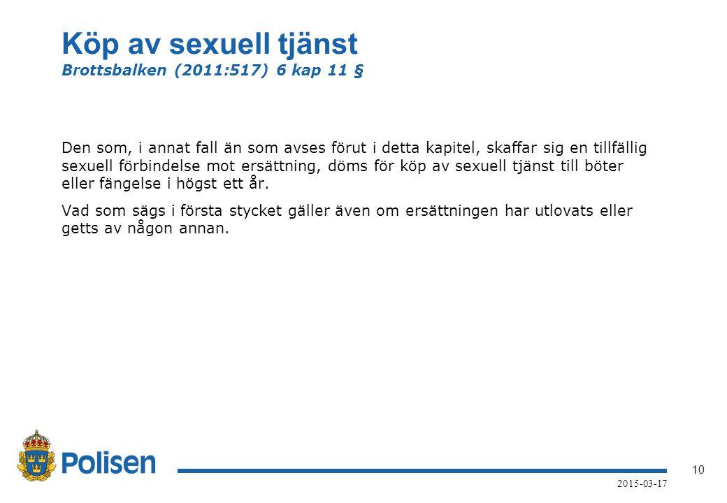 10 2015-03-17 Köp av sexuell tjänst Brottsbalken (2011:517) 6 kap 11 § Den som, i annat fall än som avses förut i detta kapitel, skaffar sig en tillfä