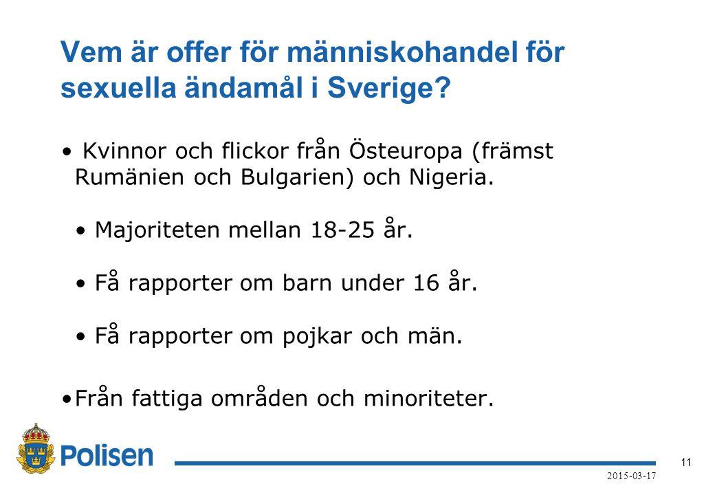 11 2015-03-17 Vem är offer för människohandel för sexuella ändamål i Sverige? Kvinnor och flickor från Östeuropa (främst Rumänien och Bulgarien) och N
