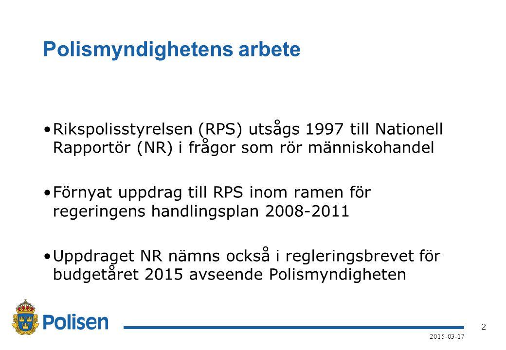 2 2015-03-17 Polismyndighetens arbete Rikspolisstyrelsen (RPS) utsågs 1997 till Nationell Rapportör (NR) i frågor som rör människohandel Förnyat uppdr