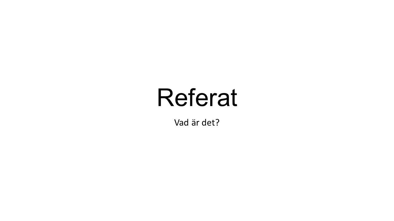 Att referera Betyder att återge eller återberätta något utan att lägga till egna åsikter