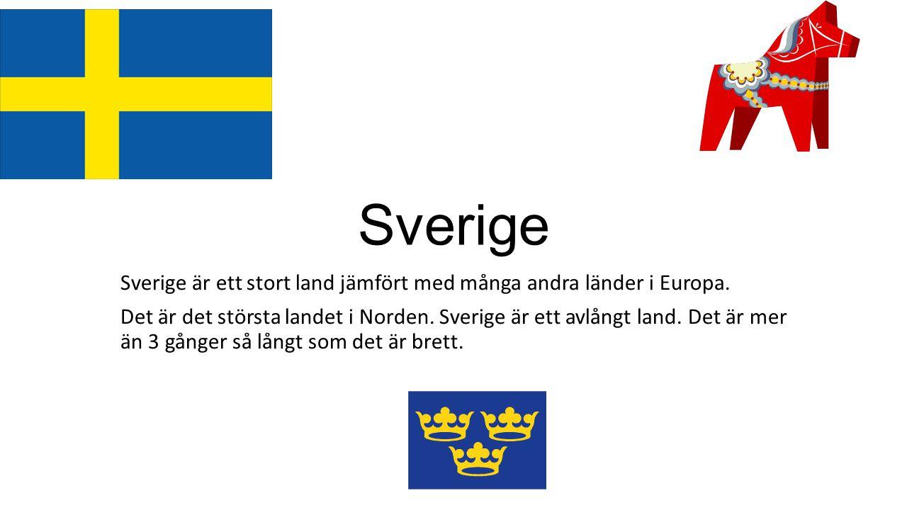 Sverige Sverige är ett stort land jämfört med många andra länder i Europa. Det är det största landet i Norden. Sverige är ett avlångt land. Det är mer