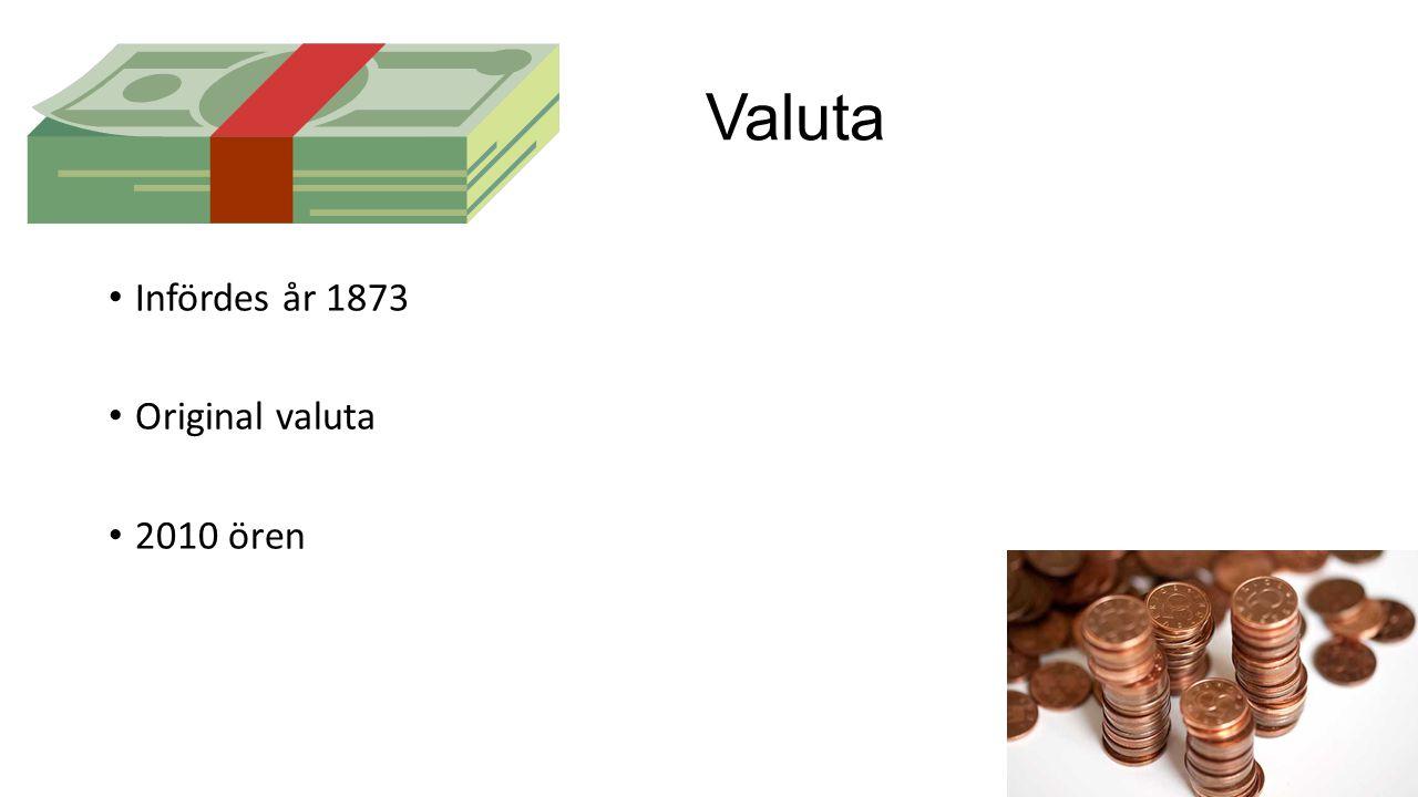 Valuta Infördes år 1873 Original valuta 2010 ören