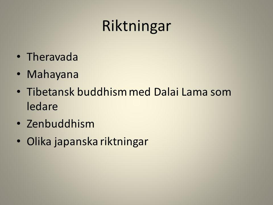 Riktningar Theravada Mahayana Tibetansk buddhism med Dalai Lama som ledare Zenbuddhism Olika japanska riktningar