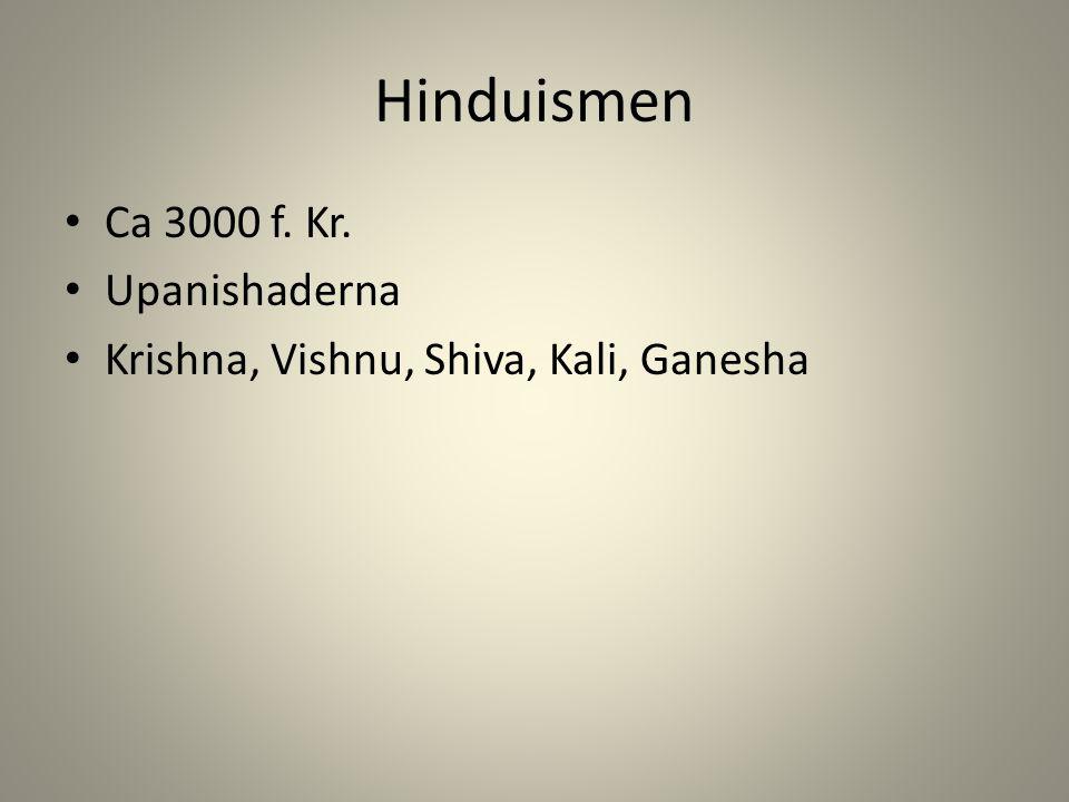 Hinduismen Ca 3000 f. Kr. Upanishaderna Krishna, Vishnu, Shiva, Kali, Ganesha