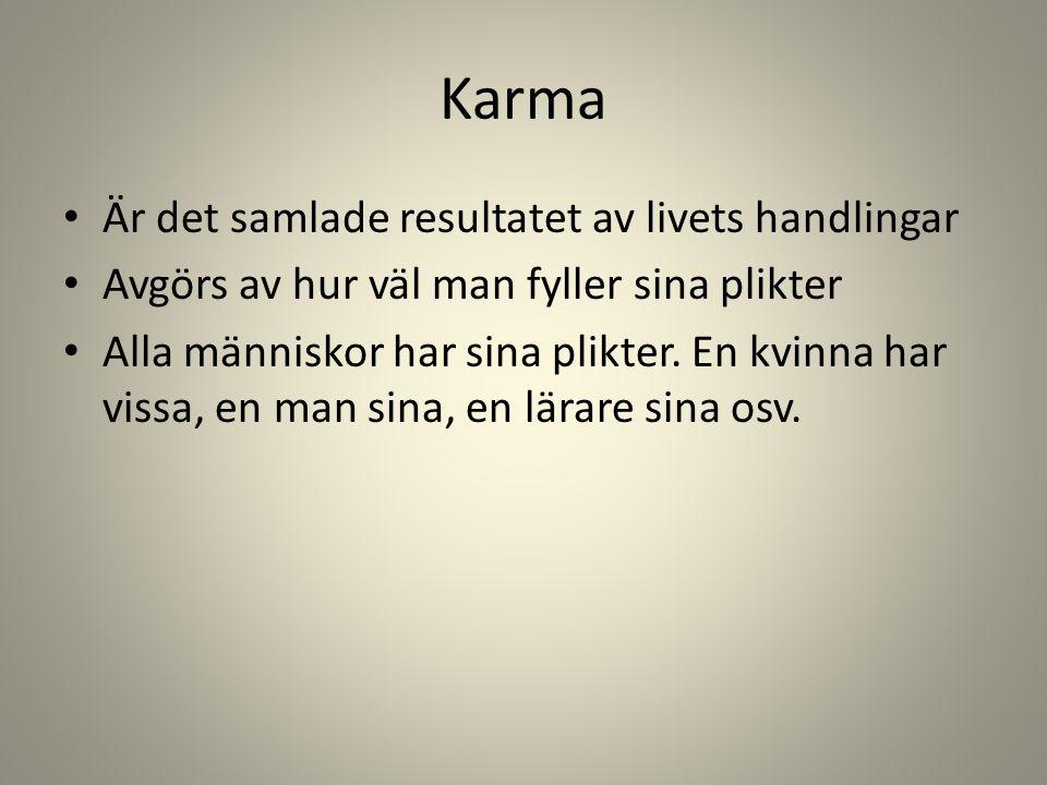 Karma Är det samlade resultatet av livets handlingar Avgörs av hur väl man fyller sina plikter Alla människor har sina plikter.