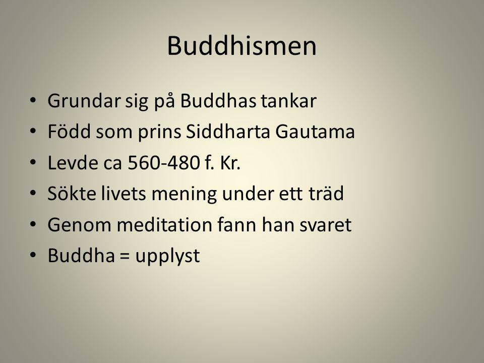 Buddhismen Grundar sig på Buddhas tankar Född som prins Siddharta Gautama Levde ca 560-480 f.