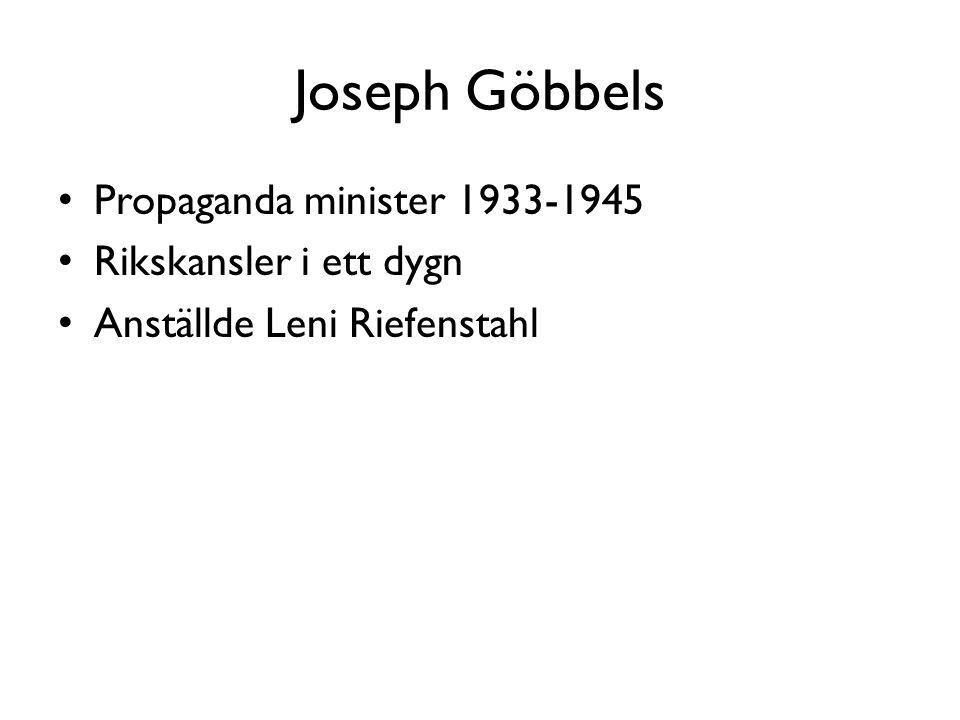 Joseph Göbbels Propaganda minister 1933-1945 Rikskansler i ett dygn Anställde Leni Riefenstahl