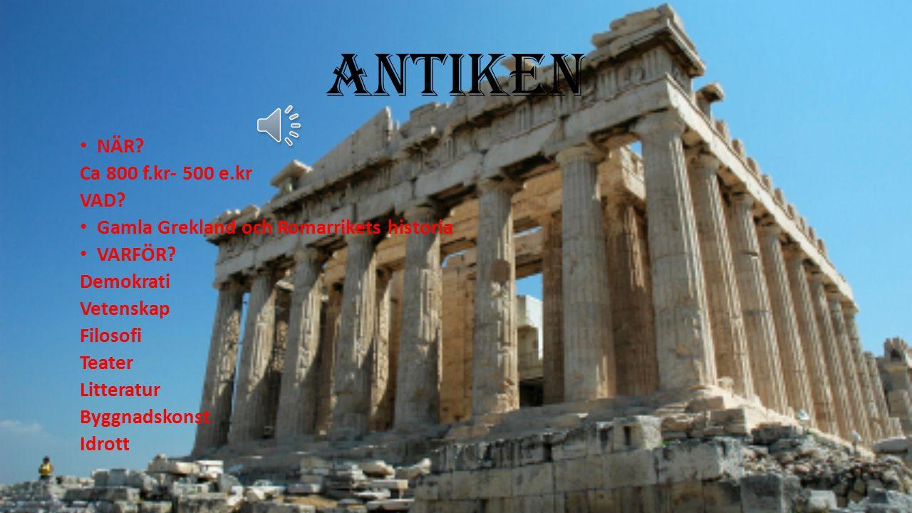 ANTIKEN NÄR.Ca 800 f.kr- 500 e.kr VAD. Gamla Grekland och Romarrikets historia VARFÖR.