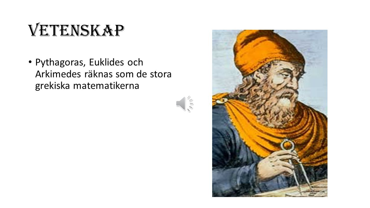 VETENSKAP Pythagoras, Euklides och Arkimedes räknas som de stora grekiska matematikerna