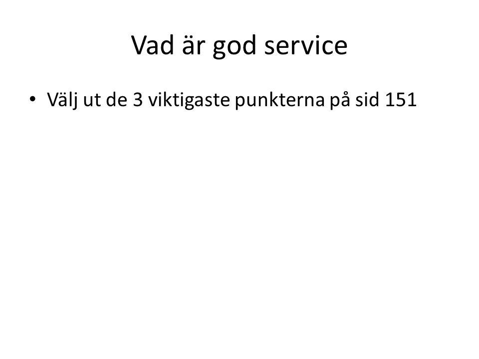 Vad är god service Välj ut de 3 viktigaste punkterna på sid 151