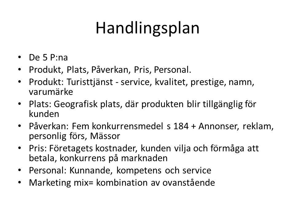 Handlingsplan De 5 P:na Produkt, Plats, Påverkan, Pris, Personal. Produkt: Turisttjänst - service, kvalitet, prestige, namn, varumärke Plats: Geografi