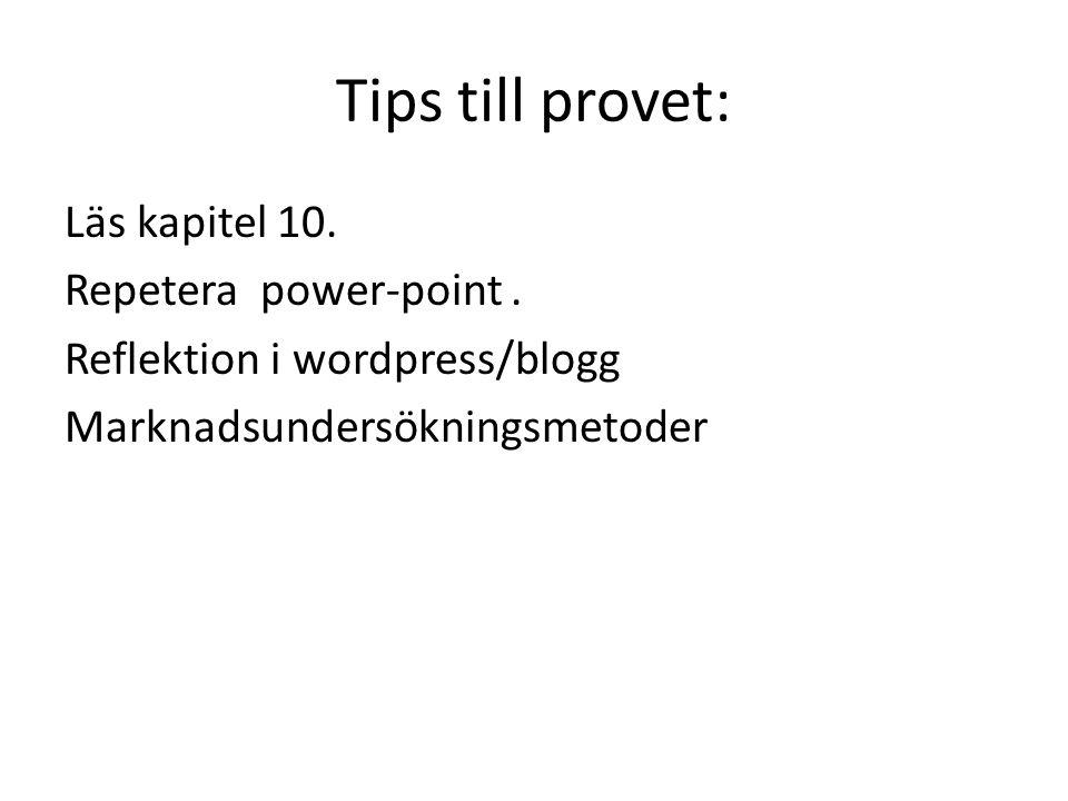 Tips till provet: Läs kapitel 10. Repetera power-point. Reflektion i wordpress/blogg Marknadsundersökningsmetoder