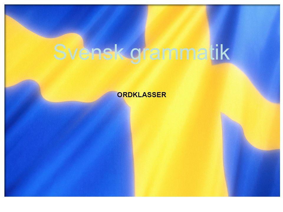 ORDKLASSER Svensk grammatik