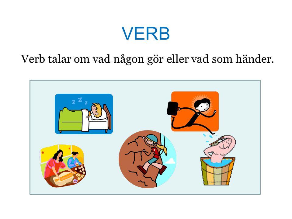 VERB Verb talar om vad någon gör eller vad som händer.