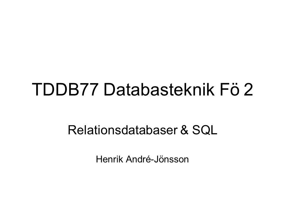 TDDB77 Databasteknik Fö 2 Relationsdatabaser & SQL Henrik André-Jönsson