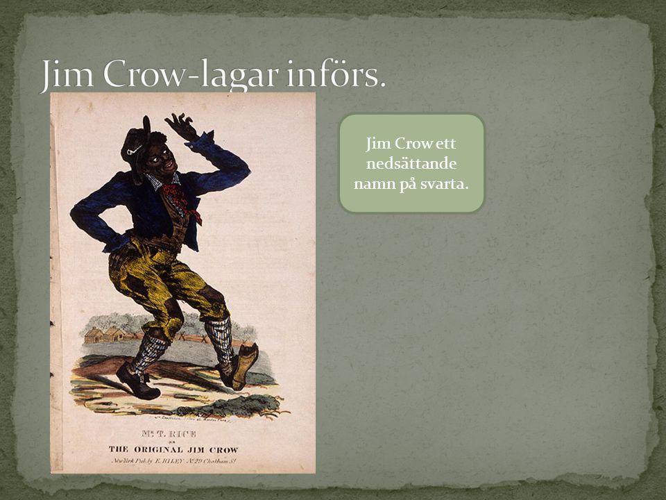 Jim Crow ett nedsättande namn på svarta.
