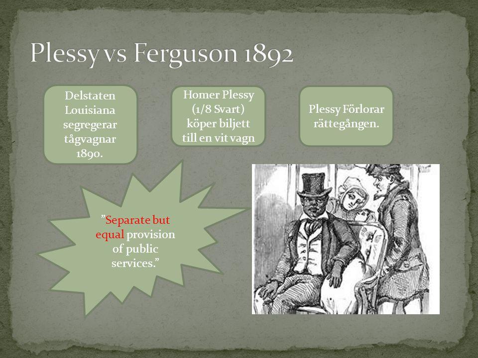 """Delstaten Louisiana segregerar tågvagnar 1890. Homer Plessy (1/8 Svart) köper biljett till en vit vagn Plessy Förlorar rättegången. """"Separate but equa"""