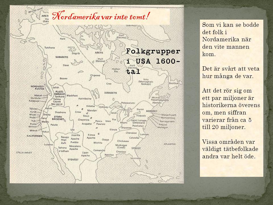 Som vi kan se bodde det folk i Nordamerika när den vite mannen kom.