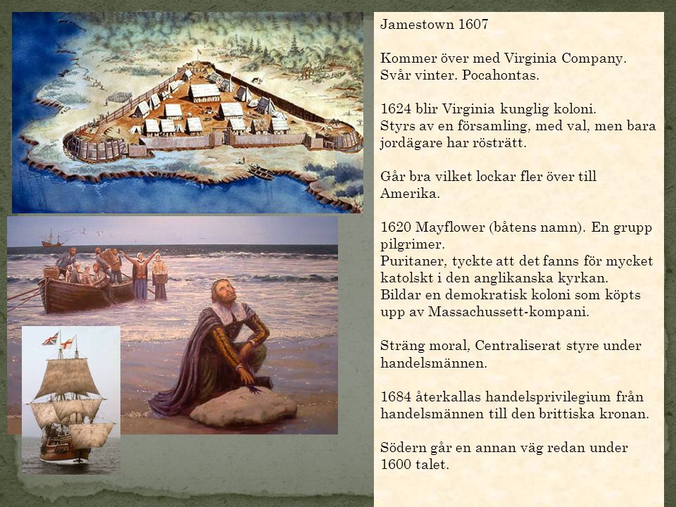 Jamestown 1607 Kommer över med Virginia Company. Svår vinter.
