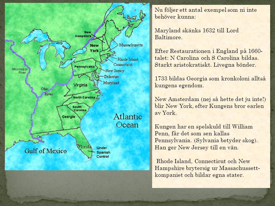 Nu följer ett antal exempel som ni inte behöver kunna: Maryland skänks 1632 till Lord Baltimore. Efter Restaurationen i England på 1660- talet: N Caro