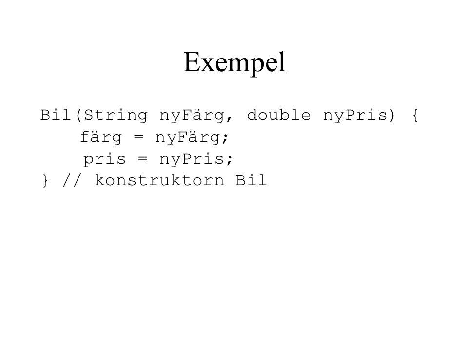 Exempel Bil(String nyFärg, double nyPris) { färg = nyFärg; pris = nyPris; } // konstruktorn Bil
