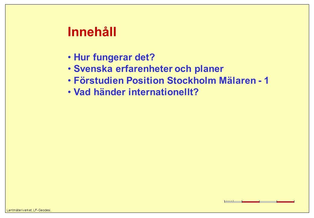 Lantmäteriverket, LF-Geodesi, Innehåll Hur fungerar det? Svenska erfarenheter och planer Förstudien Position Stockholm Mälaren - 1 Vad händer internat