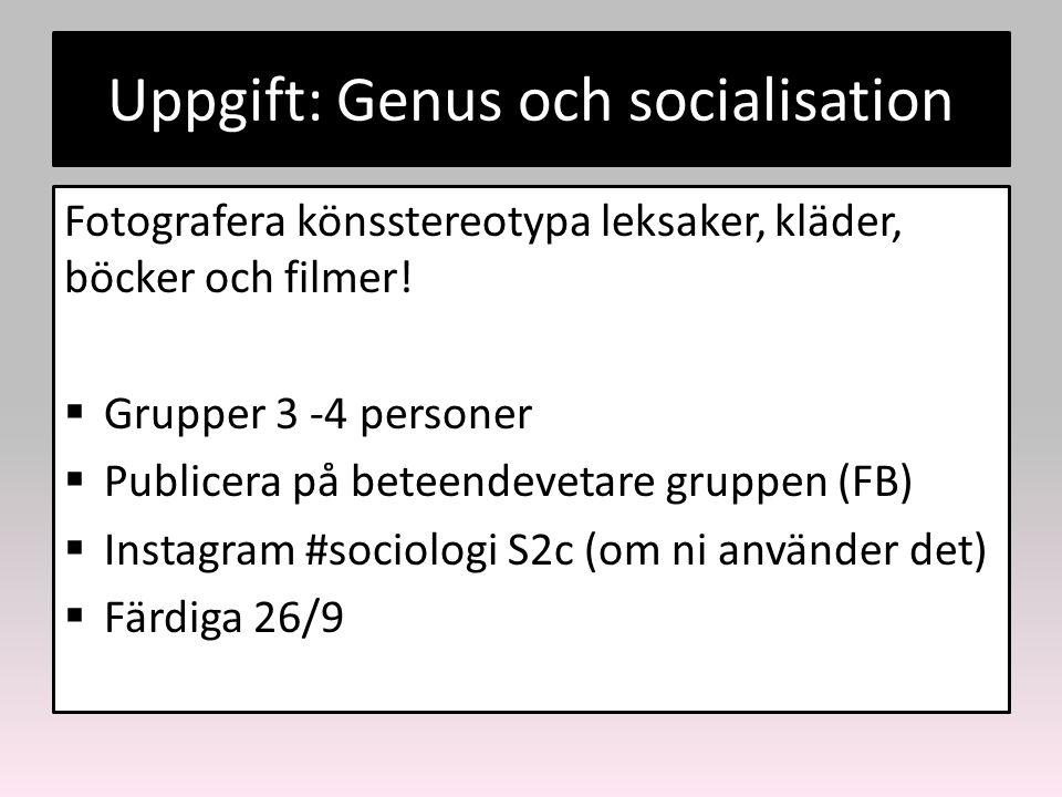 Uppgift: Genus och socialisation Fotografera könsstereotypa leksaker, kläder, böcker och filmer!  Grupper 3 -4 personer  Publicera på beteendevetare