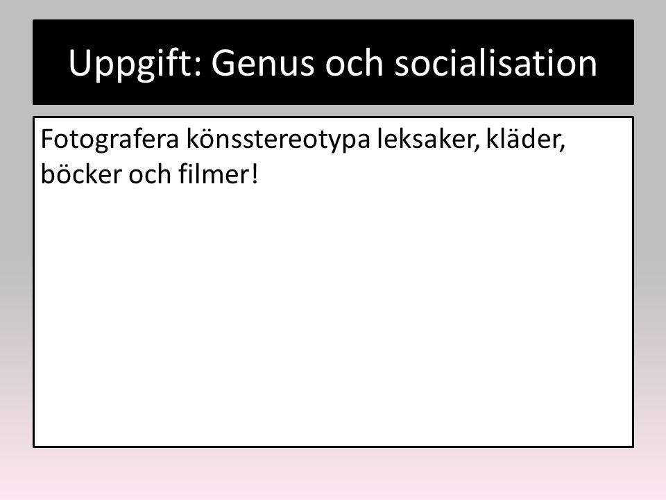Uppgift: Genus och socialisation Fotografera könsstereotypa leksaker, kläder, böcker och filmer!