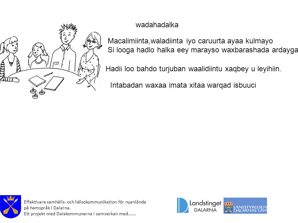 Effektivare samhälls- och hälsokommunikation för nyanlända på hemspråk i Dalarna. Ett projekt med Dalakommunerna i samverkan med……. wadahadalka Macali