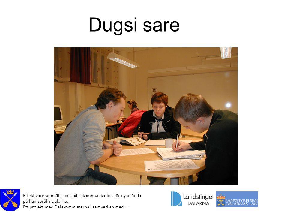 Effektivare samhälls- och hälsokommunikation för nyanlända på hemspråk i Dalarna. Ett projekt med Dalakommunerna i samverkan med……. Dugsi sare