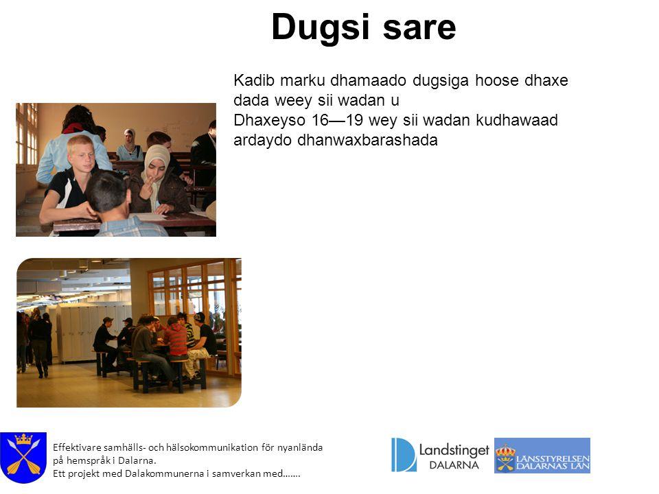 Effektivare samhälls- och hälsokommunikation för nyanlända på hemspråk i Dalarna. Ett projekt med Dalakommunerna i samverkan med……. Dugsi sare Kadib m
