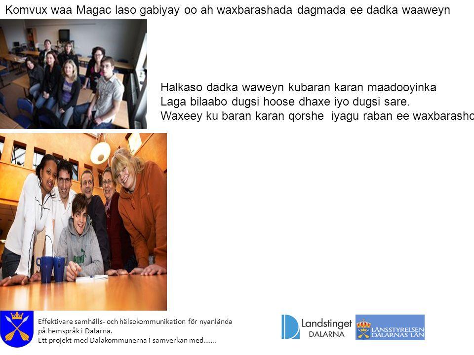 Effektivare samhälls- och hälsokommunikation för nyanlända på hemspråk i Dalarna. Ett projekt med Dalakommunerna i samverkan med……. Komvux waa Magac l